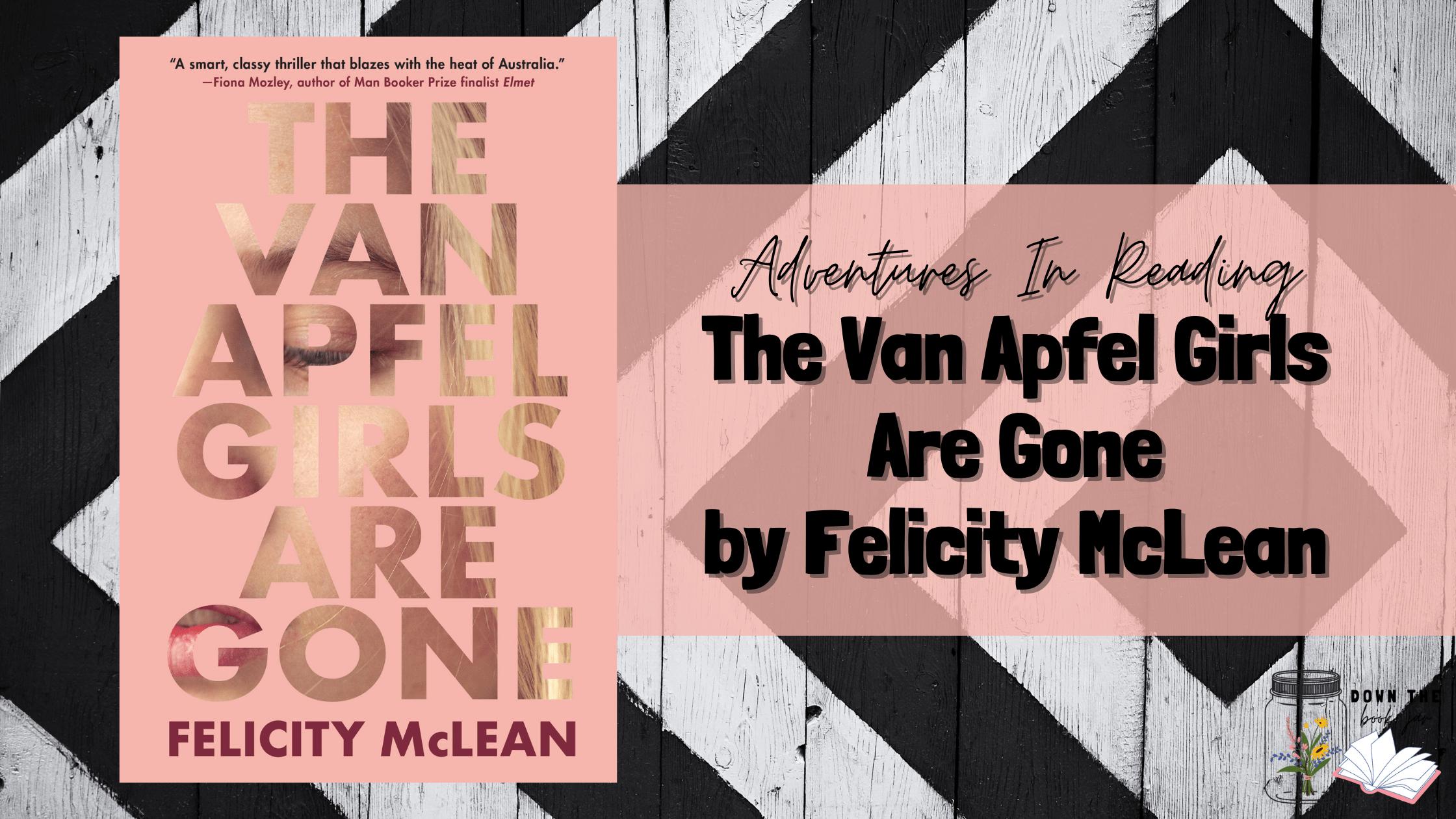 The Van Apfel Girls Are Gone by Felicity McLean